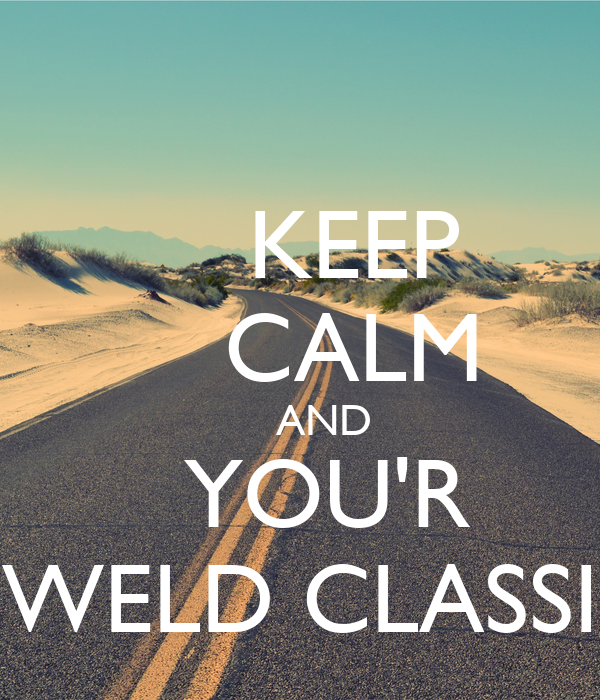KEEP     CALM     AND   YOU'R WELD CLASSI