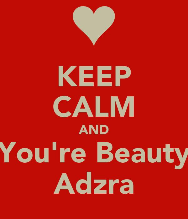 KEEP CALM AND You're Beauty Adzra