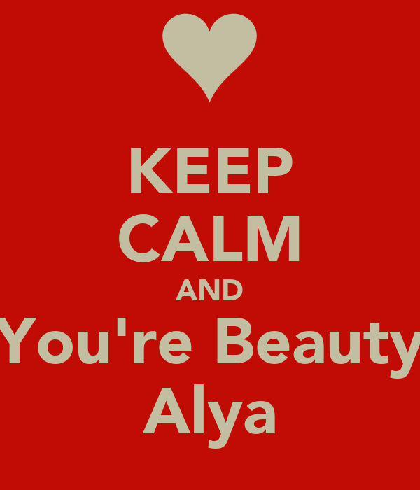 KEEP CALM AND You're Beauty Alya