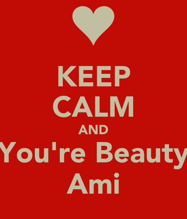KEEP CALM AND You're Beauty Ami