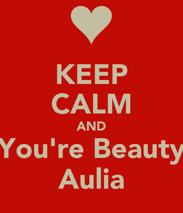 KEEP CALM AND You're Beauty Aulia