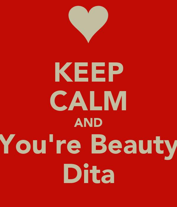 KEEP CALM AND You're Beauty Dita
