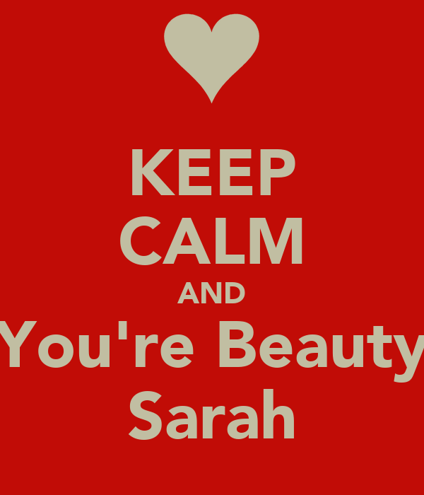KEEP CALM AND You're Beauty Sarah