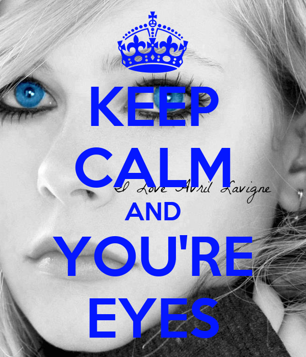 KEEP CALM AND YOU'RE EYES
