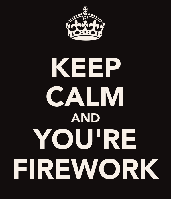 KEEP CALM AND YOU'RE FIREWORK