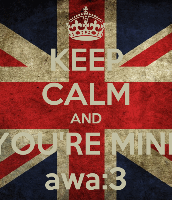 KEEP CALM AND YOU'RE MINE awa:3