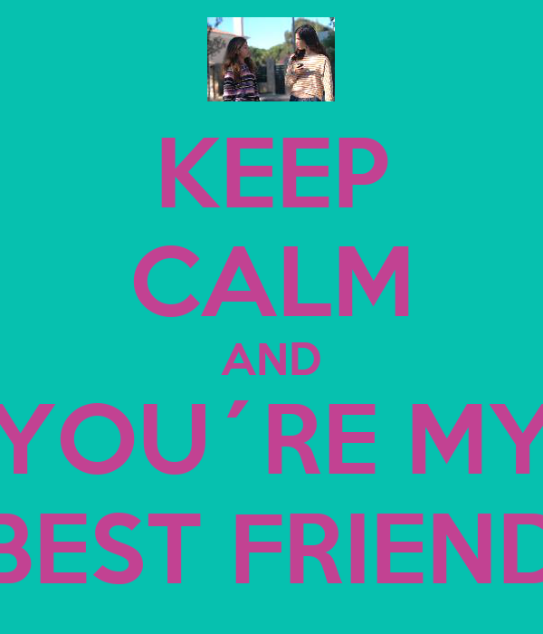 KEEP CALM AND YOU´RE MY BEST FRIEND