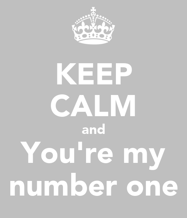 KEEP CALM and You're my number one