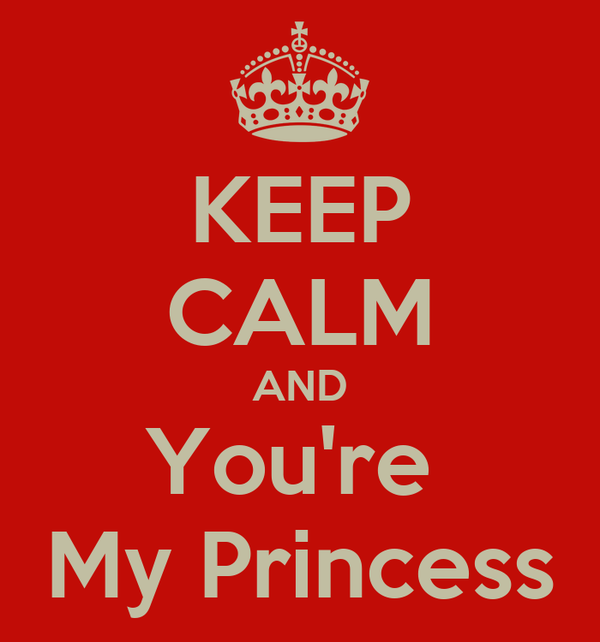 KEEP CALM AND You're  My Princess