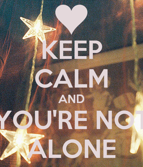 KEEP CALM AND YOU'RE NOT ALONE