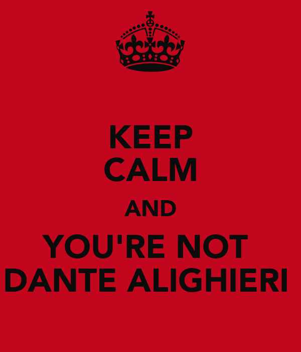 KEEP CALM AND YOU'RE NOT  DANTE ALIGHIERI