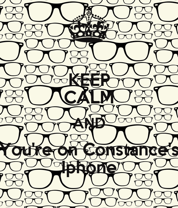 KEEP CALM AND You're on Constance's Iphone