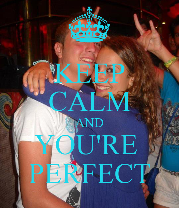KEEP CALM AND YOU'RE  PERFECT