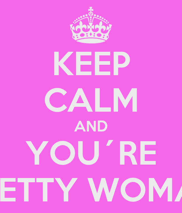 KEEP CALM AND YOU´RE PRETTY WOMAN
