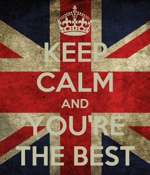 KEEP CALM AND YOU'RE THE BEST