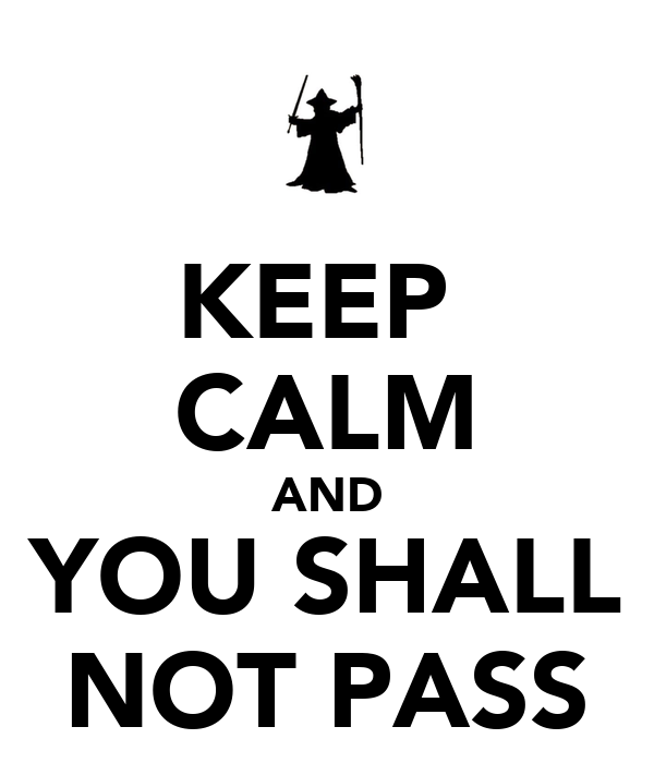 KEEP  CALM AND YOU SHALL NOT PASS