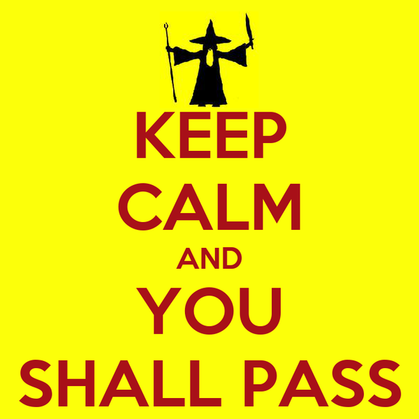 KEEP CALM AND YOU SHALL PASS