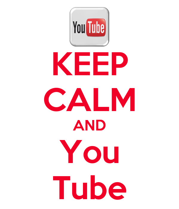 KEEP CALM AND You Tube