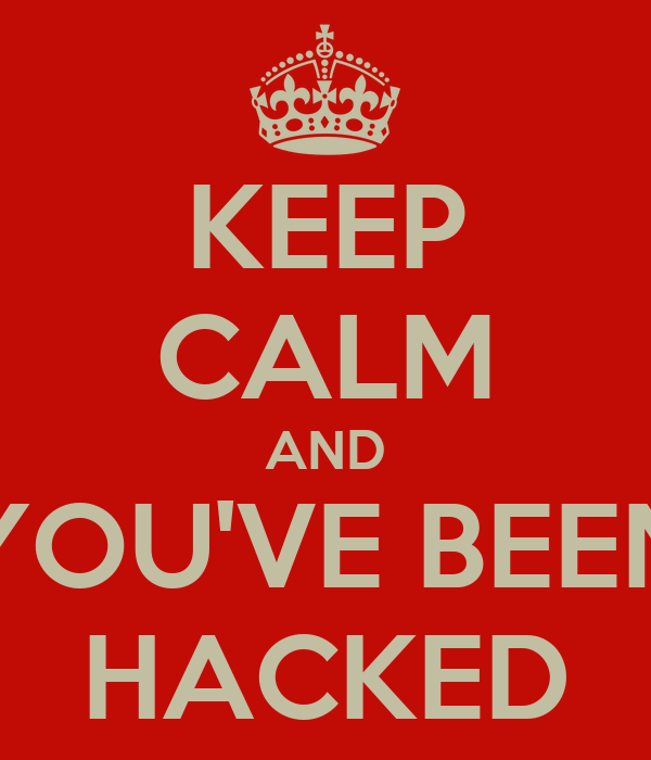 KEEP CALM AND YOU'VE BEEN HACKED