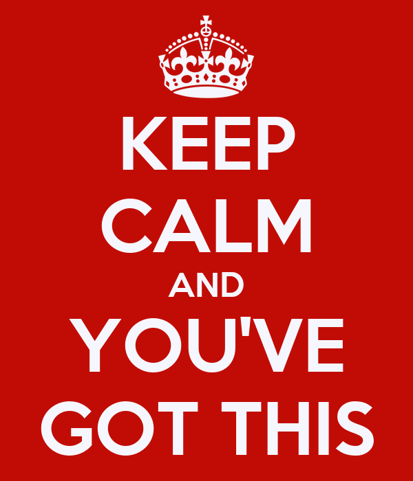 KEEP CALM AND YOU'VE GOT THIS