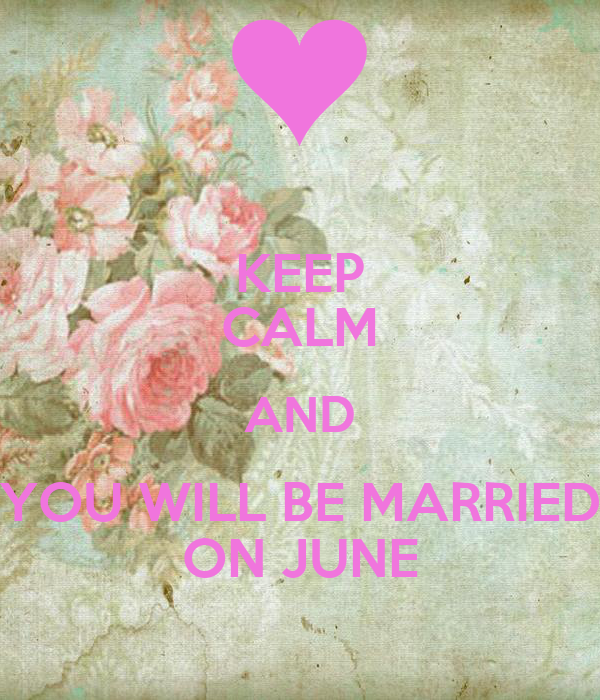 KEEP CALM AND YOU WILL BE MARRIED ON JUNE