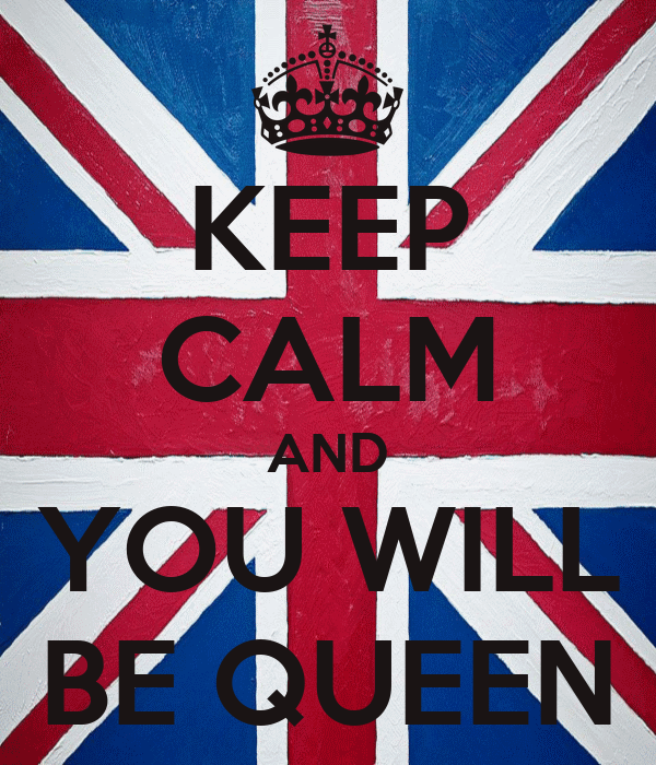KEEP CALM AND YOU WILL BE QUEEN