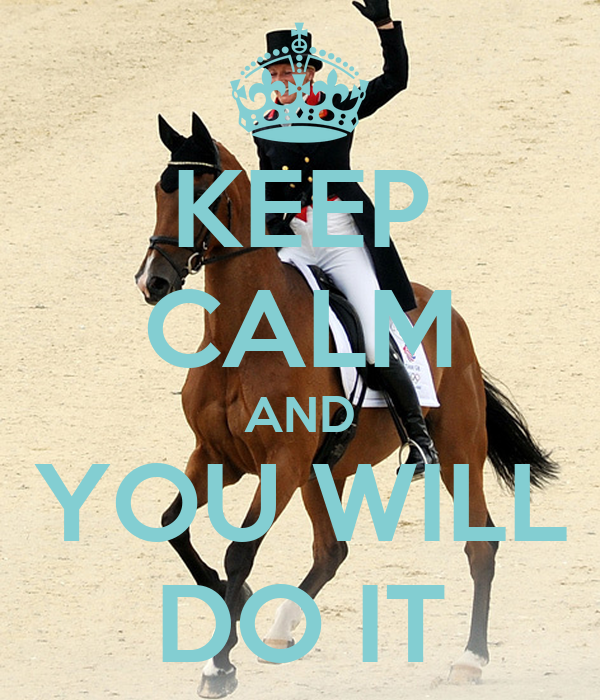 KEEP CALM AND YOU WILL DO IT
