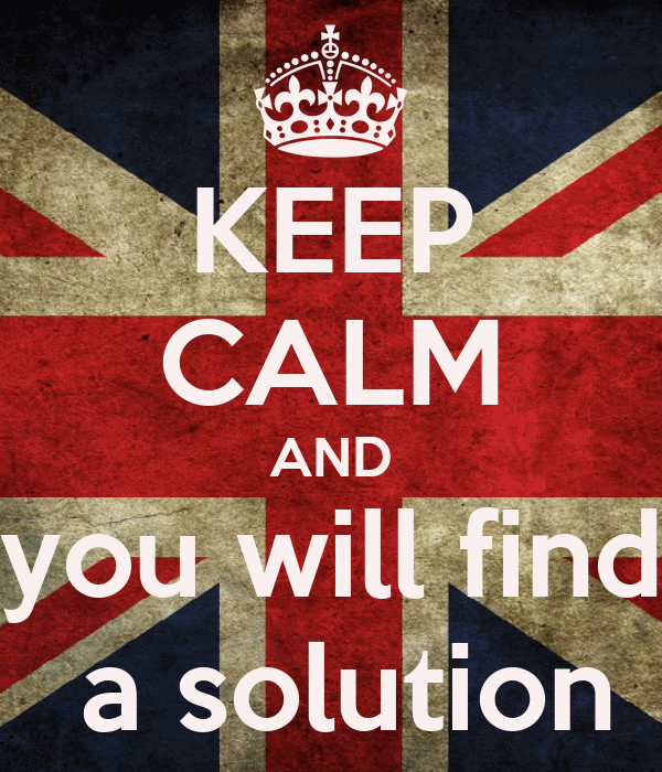 KEEP CALM AND  you will find   a solution