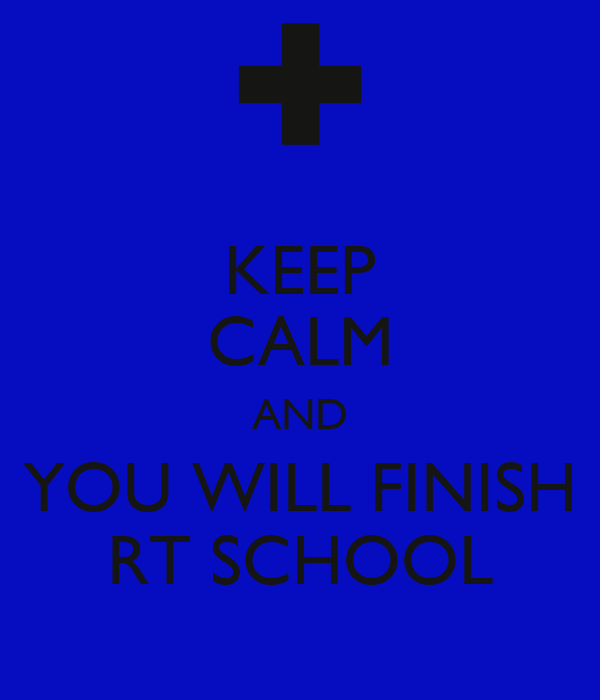 KEEP CALM AND YOU WILL FINISH RT SCHOOL