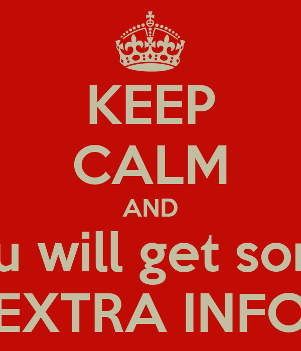 KEEP CALM AND you will get some EXTRA INFO