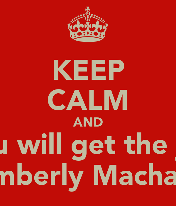 KEEP CALM AND You will get the job Kimberly Macharia