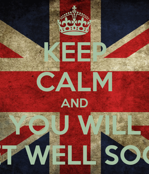 KEEP CALM AND YOU WILL GET WELL SOON