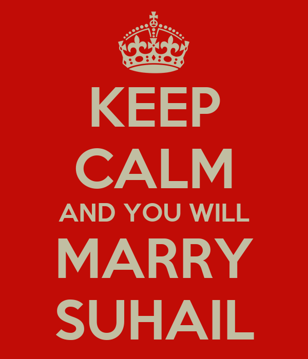 KEEP CALM AND YOU WILL MARRY SUHAIL