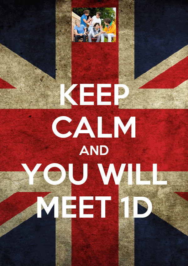 KEEP CALM AND YOU WILL MEET 1D