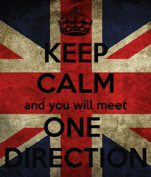 KEEP CALM and you will meet ONE  DIRECTION