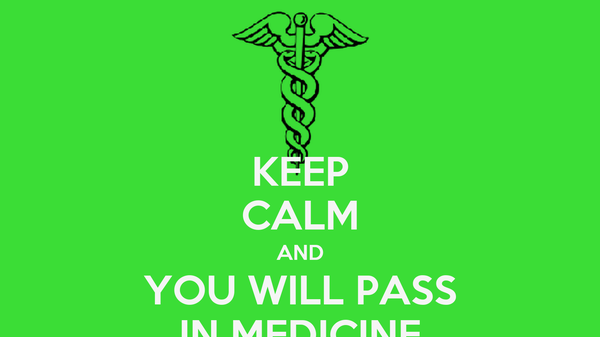 KEEP CALM AND YOU WILL PASS IN MEDICINE