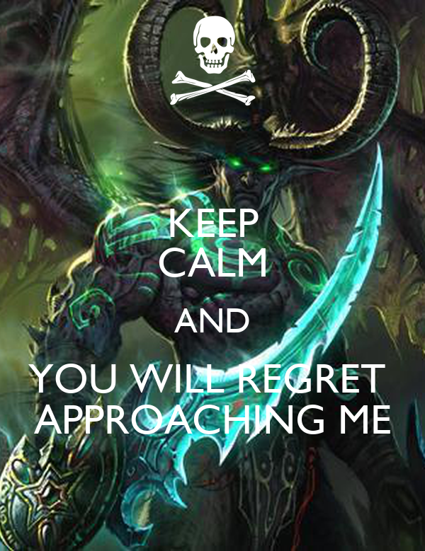 KEEP CALM AND YOU WILL REGRET  APPROACHING ME