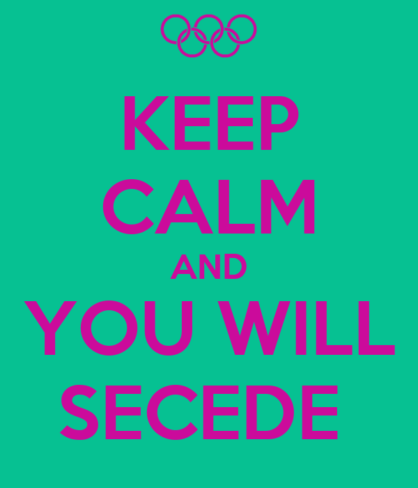 KEEP CALM AND YOU WILL SECEDE