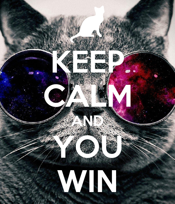 KEEP CALM AND YOU WIN