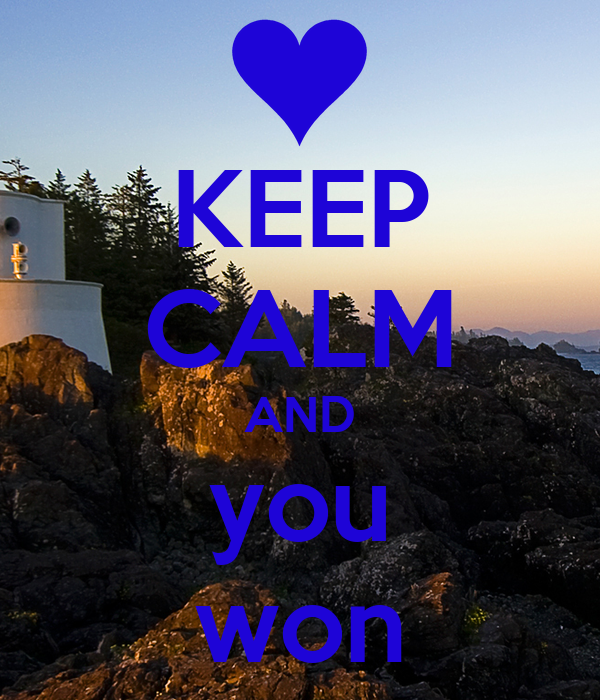 KEEP CALM AND you won