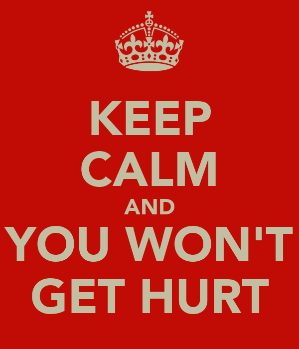 KEEP CALM AND YOU WON'T GET HURT