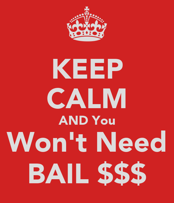 KEEP CALM AND You Won't Need BAIL $$$