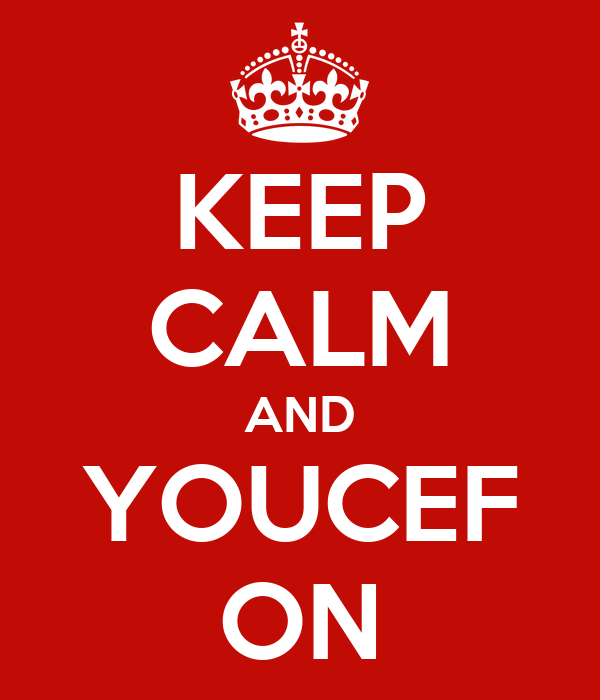 KEEP CALM AND YOUCEF ON