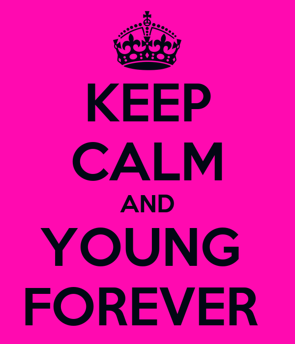 KEEP CALM AND YOUNG  FOREVER
