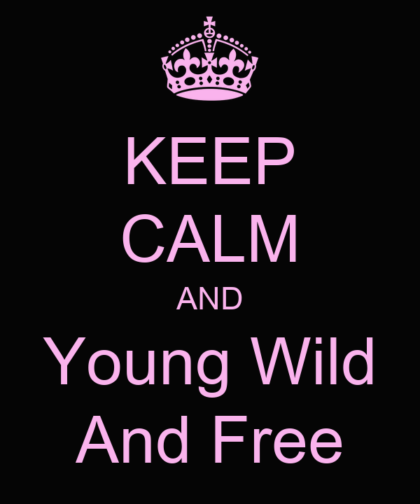 KEEP CALM AND Young Wild And Free