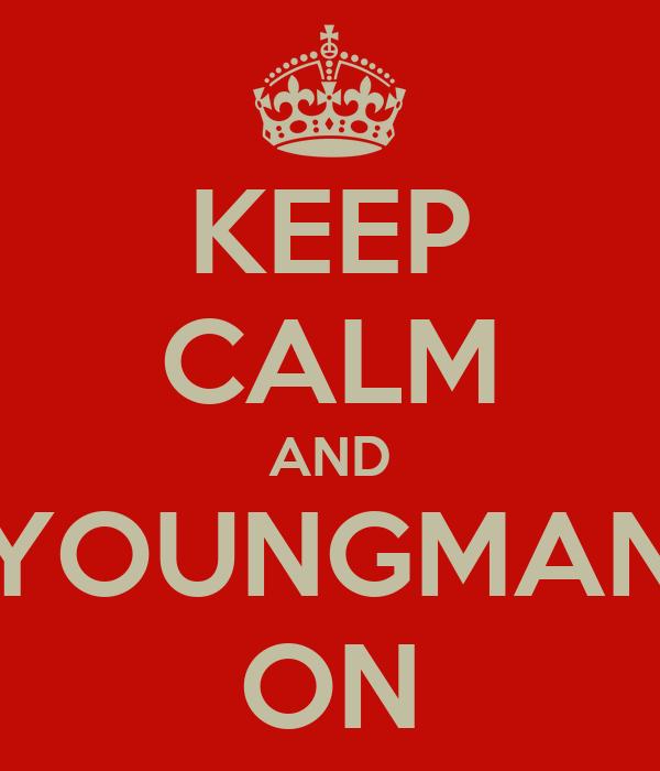 KEEP CALM AND YOUNGMAN ON