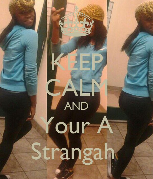 KEEP CALM AND Your A Strangah