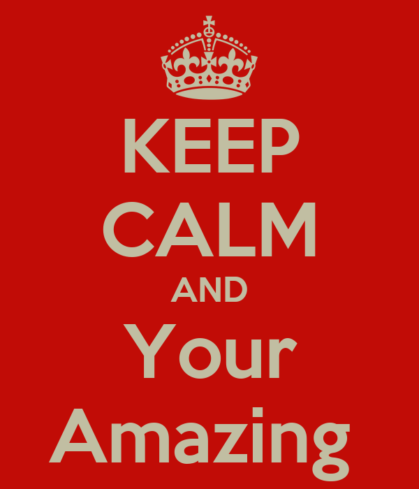KEEP CALM AND Your Amazing