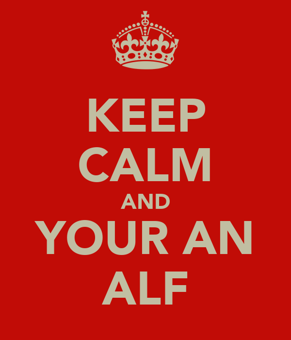 KEEP CALM AND YOUR AN ALF