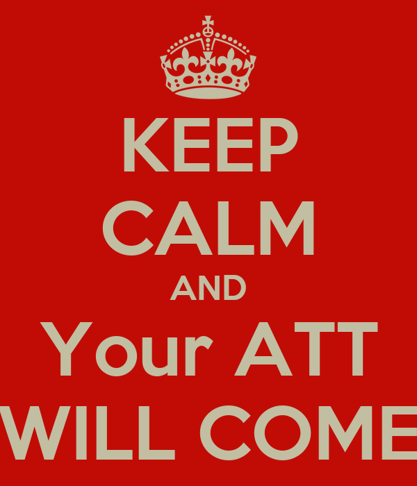 KEEP CALM AND Your ATT WILL COME